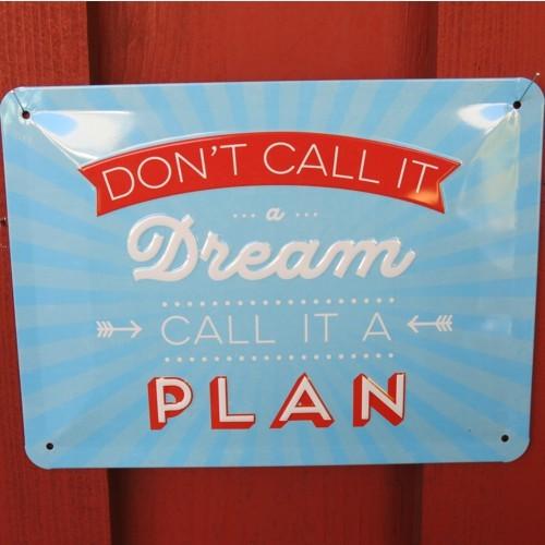 Nostalgic Art Blechschild Don`t call it a dream call it a plan Schild