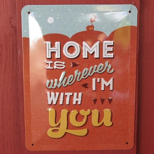 Nostalgic Art Blechschild Home is wherever i`am with you Schild